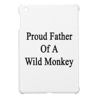 Proud Father Of A Wild Monkey Cover For The iPad Mini