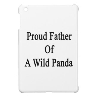 Proud Father Of A Wild Panda Case For The iPad Mini