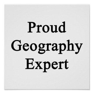 Proud Geography Expert Poster
