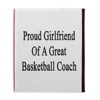 Proud Girlfriend Of A Great Basketball Coach iPad Cases