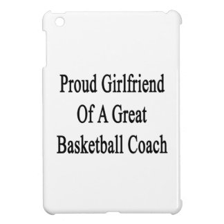 Proud Girlfriend Of A Great Basketball Coach Case For The iPad Mini