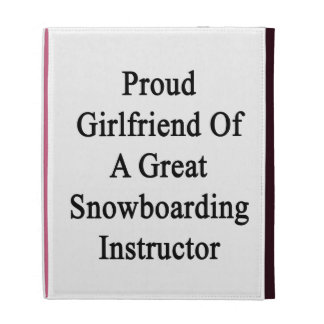 Proud Girlfriend Of A Great Snowboarding Instructo iPad Cases