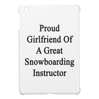 Proud Girlfriend Of A Great Snowboarding Instructo Case For The iPad Mini