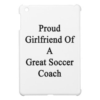 Proud Girlfriend Of A Great Soccer Coach Case For The iPad Mini