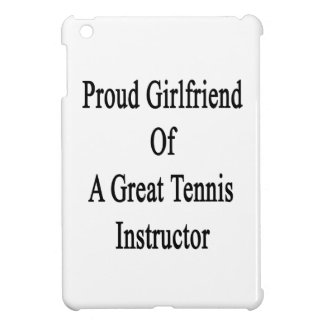 Proud Girlfriend Of A Great Tennis Instructor Cover For The iPad Mini