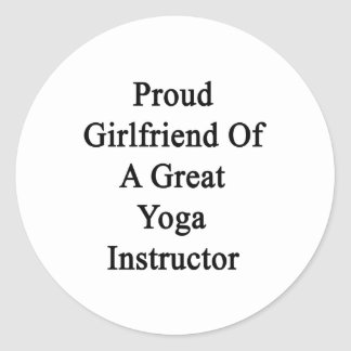 Proud Girlfriend Of A Great Yoga Instructor Round Stickers