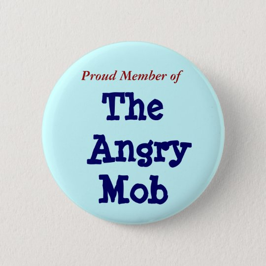 Proud Member of, The Angry Mob 6 Cm Round Badge