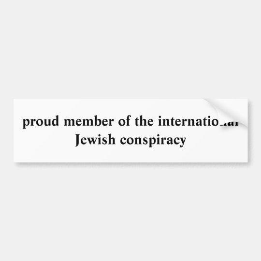 proud member of the international Jewish conspi... Bumper Sticker