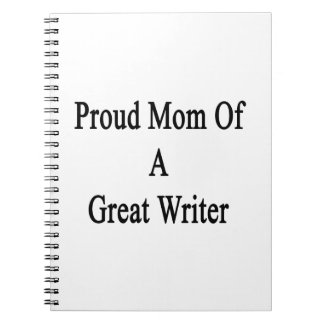 Proud Mom Of A Great Writer Notebooks