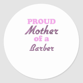 Proud Mother of a Barber Classic Round Sticker