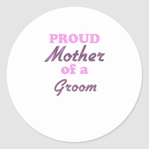 Proud Mother of a Groom Round Stickers