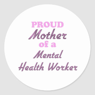 Proud Mother of a Mental Health Worker Round Sticker