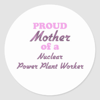 Proud Mother of a Nuclear Power Plant Worker Round Stickers