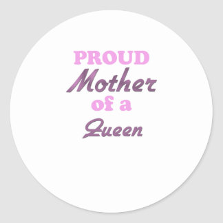 Proud Mother of a Queen Round Stickers