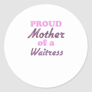 Proud Mother of a Waitress Round Stickers