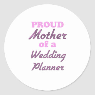 Proud Mother of a Wedding Planner Round Stickers
