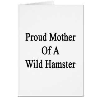 Proud Mother Of A Wild Hamster Note Card