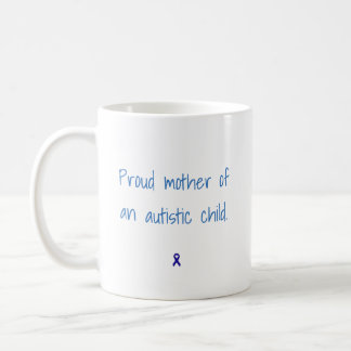 Proud mother of an autistic child coffee mug
