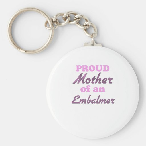 Proud Mother of an Embalmer Keychain