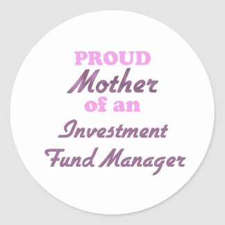 Proud Mother of an Investment Fund Manager Stickers