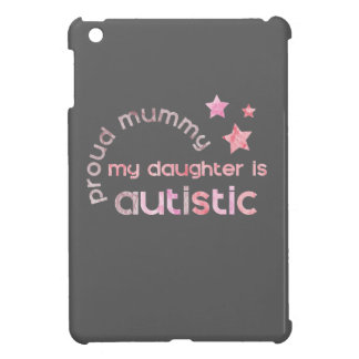 Proud Mummy My daughter is Autistic Case For The iPad Mini