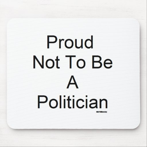 Proud Not To Be A Politician Mouse Pad