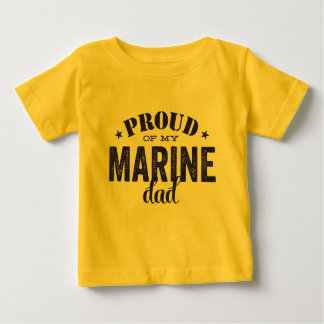 Proud of my MARINE dad Baby T-Shirt