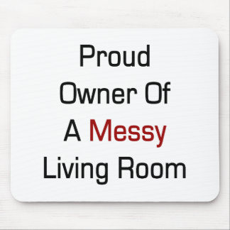 Proud Owner Of A Messy Living Room Mouse Pad
