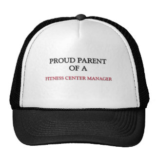 Proud Parent Of A FITNESS CENTER MANAGER Trucker Hat