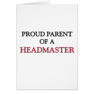 Proud Parent Of A HEADMASTER Greeting Card