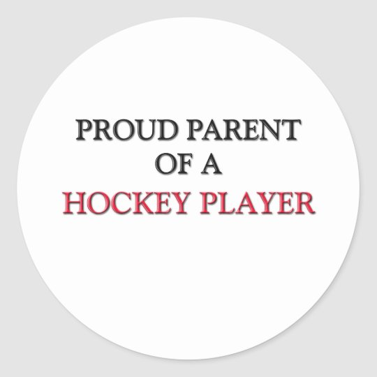 Proud Parent Of A HOCKEY PLAYER Classic Round Sticker