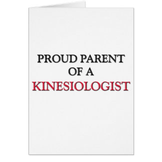 Proud Parent Of A KINESIOLOGIST Greeting Card
