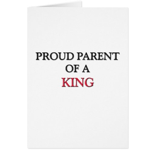 Proud Parent Of A KING Greeting Card