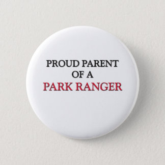 Proud Parent Of A PARK RANGER 6 Cm Round Badge
