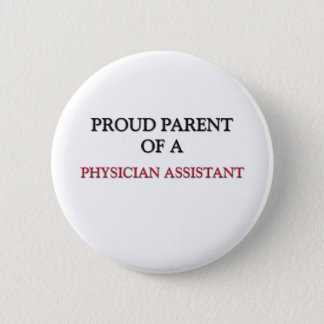Proud Parent Of A PHYSICIAN ASSISTANT 6 Cm Round Badge