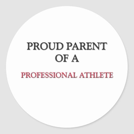 Proud Parent Of A PROFESSIONAL ATHLETE Stickers