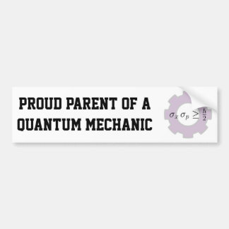 Proud Parent of a Quantum Mechanic Bumper Stickers