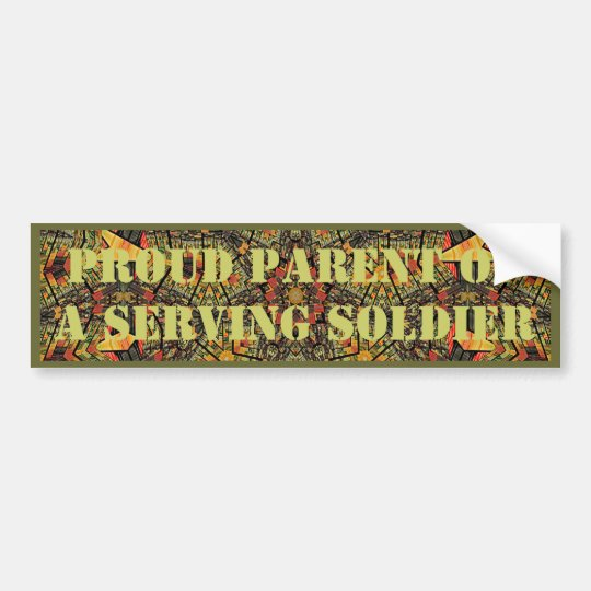 Proud Parent of a Serving Soldier Bumper Sticker