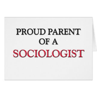 Proud Parent Of A SOCIOLOGIST Greeting Card