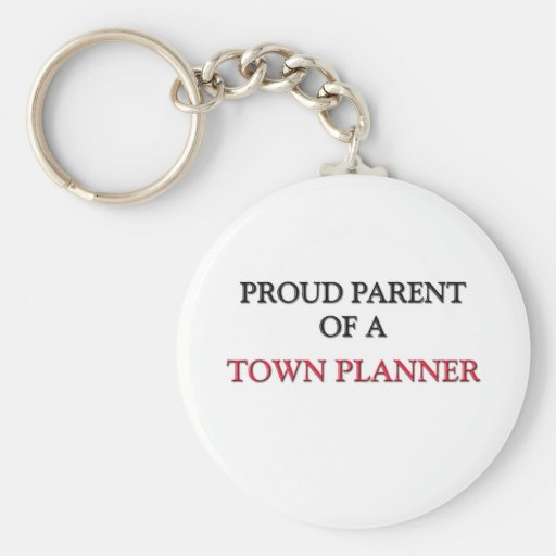 Proud Parent Of A TOWN PLANNER Key Chains
