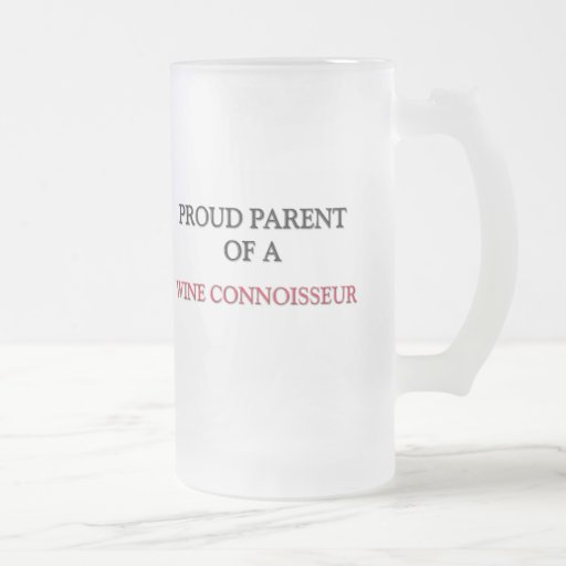 Proud Parent Of A WINE CONNOISSEUR Frosted Glass Mug