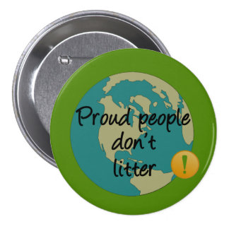 Proud People Don't Litter 7.5 Cm Round Badge