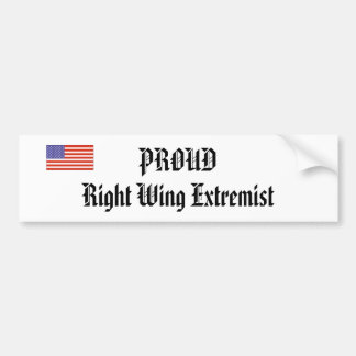 PROUD Right Wing Extremist Bumper Sticker