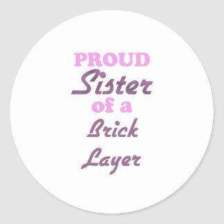 Proud Sister of a Brick Layer Sticker