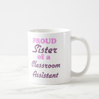 Proud Sister of a Classroom Assistant Coffee Mugs
