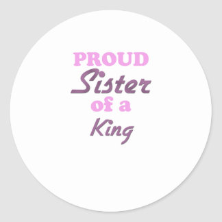 Proud Sister of a King Round Sticker