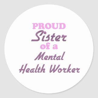 Proud Sister of a Mental Health Worker Round Stickers