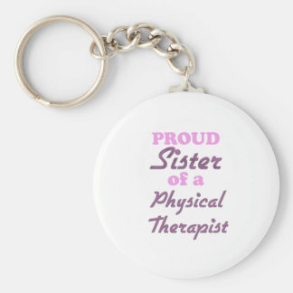 Proud Sister of a Physical Therapist Basic Round Button Key Ring