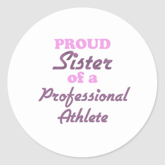 Proud Sister of a Professional Athlete Round Stickers
