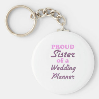 Proud Sister of a Wedding Planner Keychains